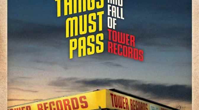 """All Things must pass – The Rise and Fall of Tower Records"""
